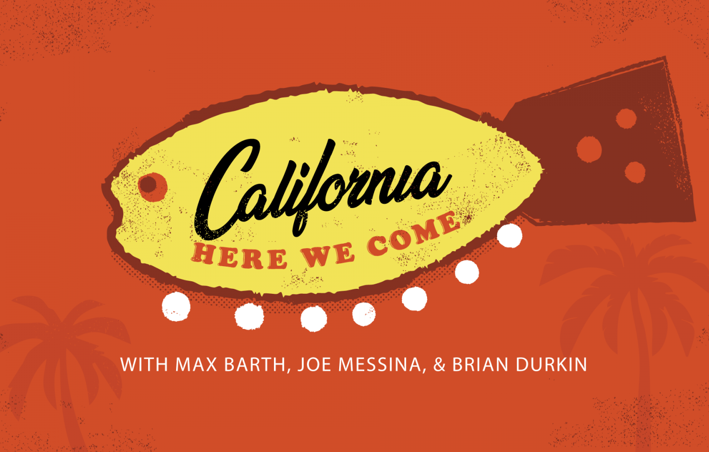 California Here We Come Podcast created by Max Barth, Joe Messina, & Brian Durkin